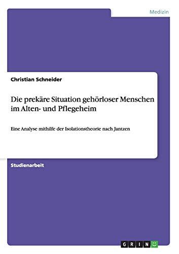 Die prekäre Situation gehörloser Menschen im Alten- und Pflegeheim: Eine Analyse mithilfe der Isolationstheorie nach Jantzen