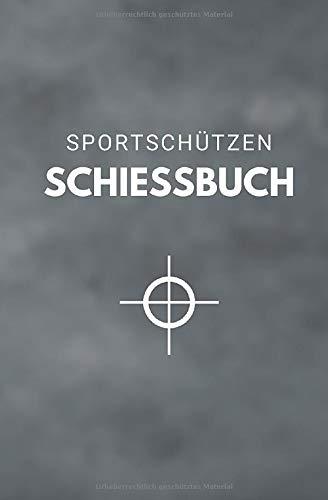 Sportschützen Schiessbuch: Tagebuch für Sportschützen und Behörden als Nachweis der Trainingsaktivitäten gegenüber Waffenbehörde und Verband
