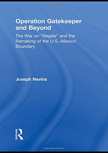 "Image of Operation Gatekeeper and Beyond: The War On ""Illegals"" and the Remaking of the U.S. – Mexico Boundary"