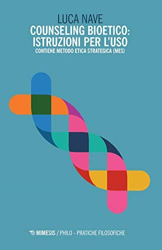 Counseling bioetico: istruzioni per l'uso. Contiene metodo etica strategica (MES)