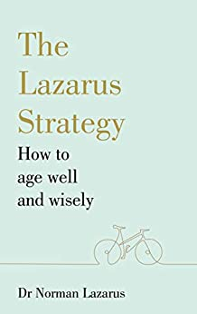 The Lazarus Strategy: How to Age Well and Wisely by [Norman Lazarus]