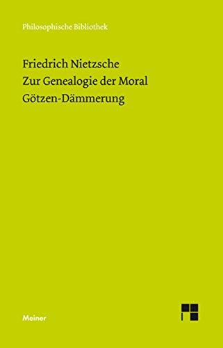 Download Zur Genealogie der Moral (1887). Götzen-Dämmerung (Philosophische Bibliothek 656) (German Edition) B01AIEKBJW