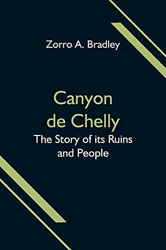 Canyon de Chelly; The Story of its Ruins and People