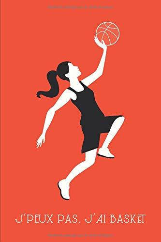 J'Peux Pas J'ai Basket: Carnet de sport pour les joueuses de basket,...