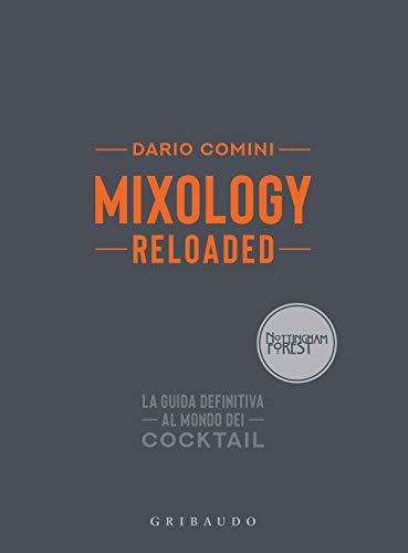 Mixology reloaded. La guida definitiva al mondo dei cocktail