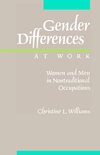 Gender Differences at Work: Women and Men in Non-traditional Occupations