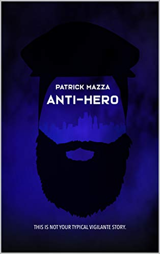 Anti-Hero: Not your typlical vigilante story (English Edition)