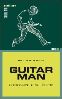 Guitar man. Un'odissea a sei corde
