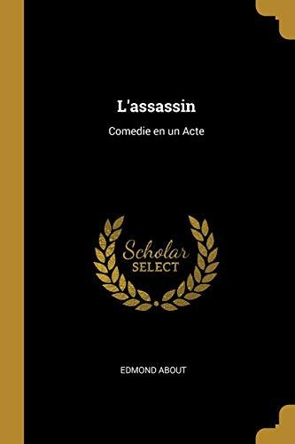 L'Assassin: Comedie En Un Acte