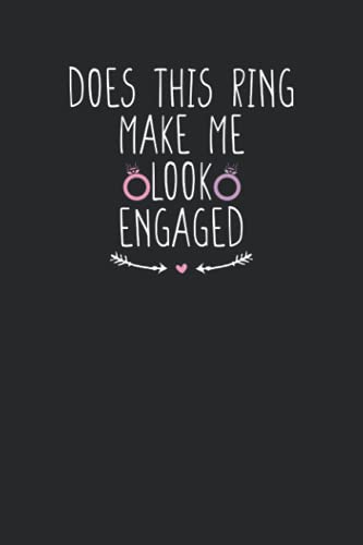Does This Ring Make Me Look Engaged: Cute Heart illustration Blank and Lined Notebook Journal for...