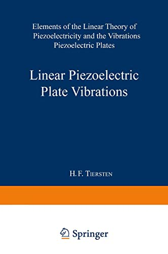 Linear Piezoelectric Plate Vibrations: Elements Of The Linear Theory Of Piezoelectricity And The Vibrations Piezoelectric Plates