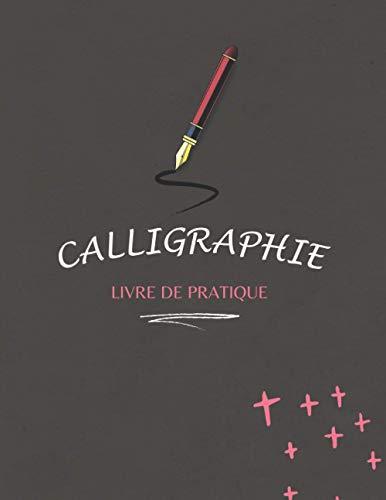 calligraphy livre de pratique: Papier de pratique de calligraphie et cahier d'exercice pour artiste de lettrage, et pour débutants
