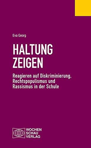 Haltung zeigen: Reagieren auf Diskriminierung, Rechtspopulismus und Rassismus in der Schule (Politisches Fachbuch)