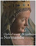 Chef d'oeuvre du gothique en Normandie. Sculpture e orfèvrerie du XIIIau XV siècle. Catalodo della mostra (Caen, 14 giugno-2 novembre 2008). Ediz. illustrata