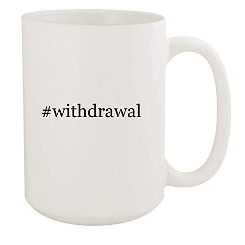 #withdrawal - 15oz Hashtag White Ceramic Coffee Mug