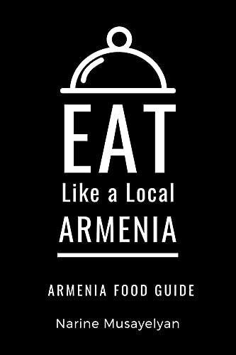Eat Like a Local-Armenia : Armenia Food Guide (Eat Like a Local World) (English Edition)