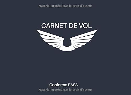 Carnet de Vol conforme EASA: pour Pilote Amateur ou Professionnel, Journal de Bord et de Suivi de Vol et Simulateur pour Avion, ULM, Hélicoptère, ... européen (UE 1178/2011) , DGAC, EASA