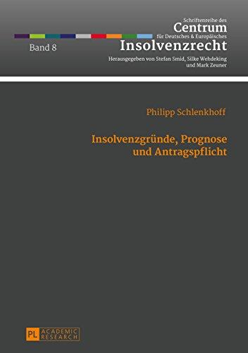 Insolvenzgründe, Prognose und Antragspflicht (Schriftenreihe des Centrum für Deutsches und Europäisches Insolvenzrecht 8)