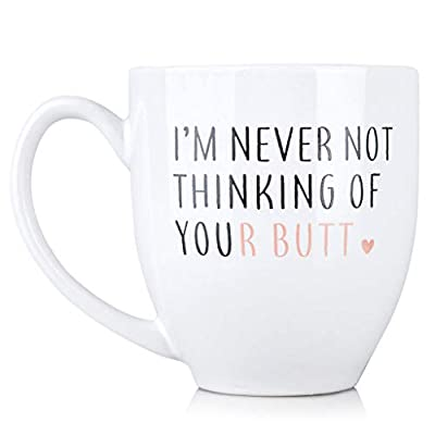 I'm Never Not Thinking of Your Butt - Funny 15 oz Bistro Coffee Mug - Anniversary Gifts for Women - Unique Birthday Idea for Her, Girlfriend, Wife