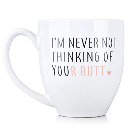 I'm Never Not Thinking of Your Butt - Funny 15 oz Bistro Coffee Mug - Anniversary Gifts for Women - Unique Birthday Gift Idea for Her, Girlfriend, Wife