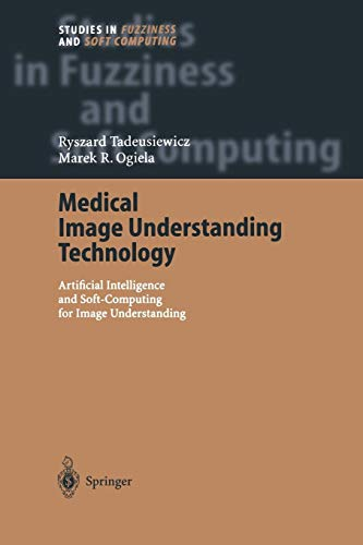 Medical Image Understanding Technology: Artificial Intelligence and Soft-Computing for Image Understanding (Studies in Fuzziness and Soft Computing) ... Fuzziness and Soft Computing (156), Band 156)