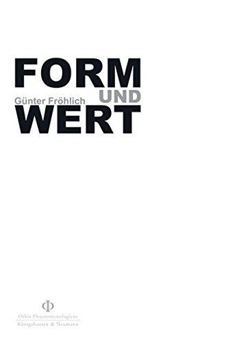 Form und Wert: Die komplementären Begründungen der Ethik bei Immanuel Kant, Max Scheler und Edmund Husserl (Orbis Phaenomenologicus Studien)