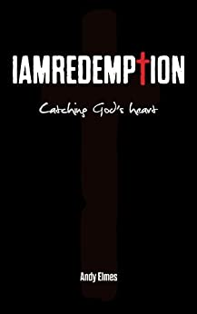 iamredemption: Catching God's heart by [Andy Elmes]