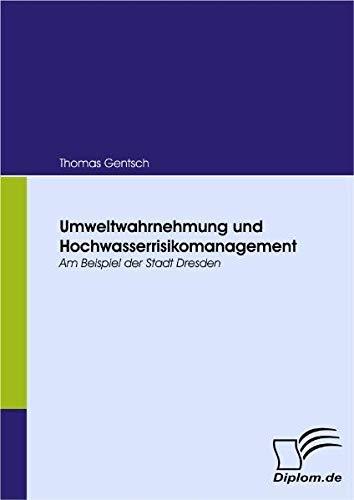 Umweltwahrnehmung und Hochwasserrisikomanagement. Am Beispiel der Stadt Dresden