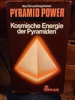 Pyramid Power: Kosmische Energie der Pyramiden. Wiederentdeckt für die praktische Anwendung in der heutigen Zeit