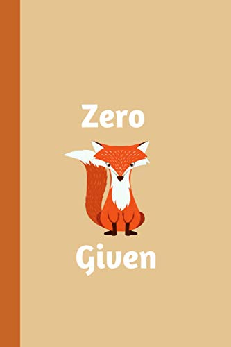 Zero Fox Given Notebook: Funny Pun Journal | 150 Lined Pages | Gift Idea for Family, Friends, and Coworkers