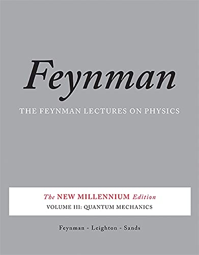 The Feynman Lectures on Physics, Vol. III: The New Millennium Edition: Quantum Mechanics (Feynman Lectures on Physics (Paperback)) (Volume 3)