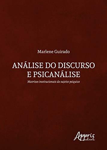 Análise do Discurso e Psicanálise: Matrizes Institucionais do Sujeito Psíquico