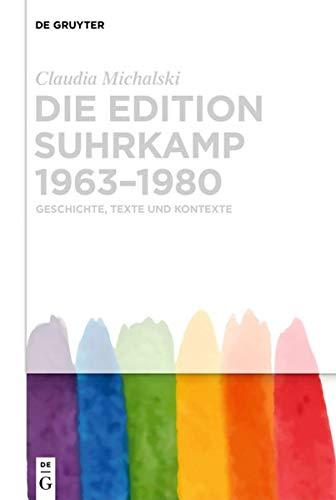 Die Edition Suhrkamp 1963-1980: Geschichte, Texte Und Kontexte (German Edition)