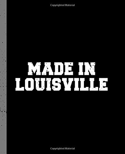 Made in Louisville: A Blank Lined Journal for a Native Resident of Louisville, KY.