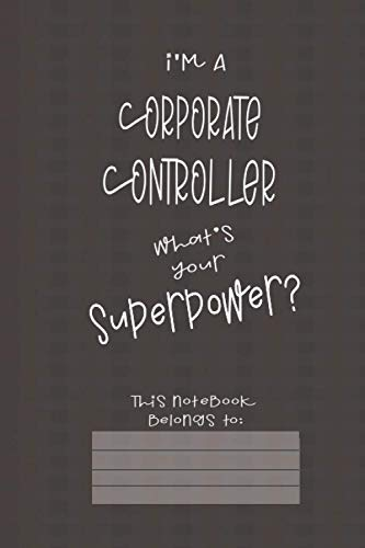 Corporate Controller Superpower: Journal (6x9 100 Pages) Gift for Colleagues, Friends and Family