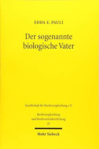 Der sogenannte biologische Vater: Ein Vergleich der französischen und deutschen Rechtsentwicklung: Ein Vergleich Der Franzosischen Und Deutschen ... und Rechtsvereinheitlichung)