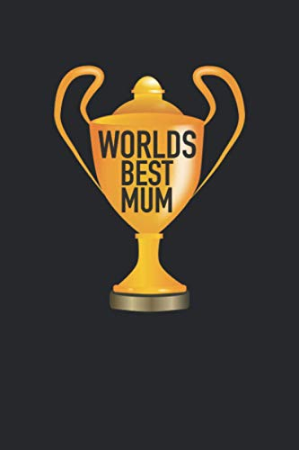 World's Best Mum: World's Best Mum First Place Trophy Winner Mothers Day Gift, Daily Journal, 120 Pages, 6x9, Perfect Notebook and To-do Lists