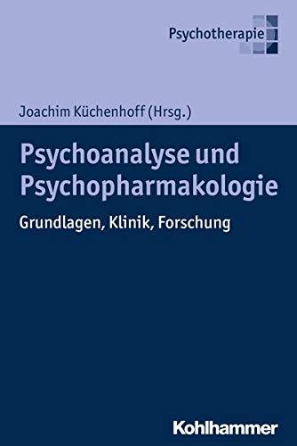 Psychoanalyse und Psychopharmakologie: Grundlagen, Klinik, Forschung