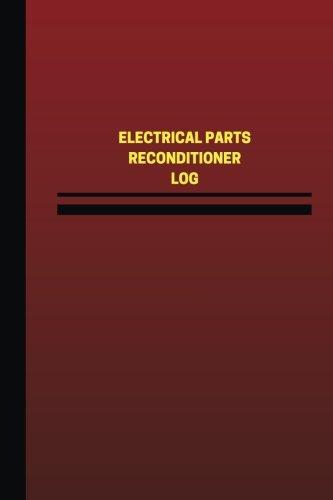 Electrical Parts Reconditioner Log (Logbook, Journal - 124 pages, 6 x 9 inches): Electrical Parts Reconditioner Logbook (Red Cover, Medium)