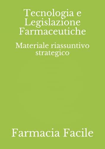 Tecnologia e Legislazione Farmaceutiche: Materiale riassuntivo strategico