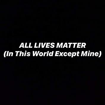 All Lives Matter In This World Except Mine