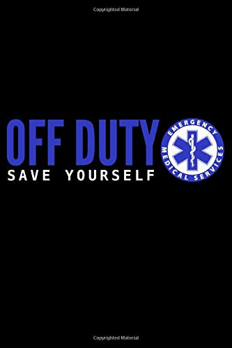 Off Duty: Save Yourself: An EMS Journal for EMTs, Medics, and First Responders