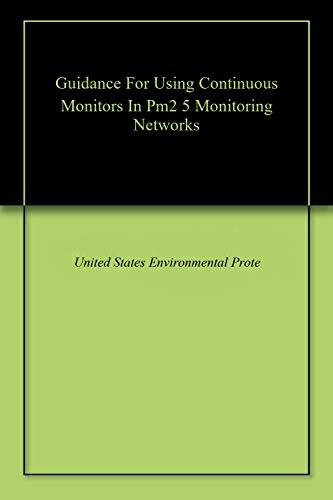 Guidance For Using Continuous Monitors In Pm2 5 Monitoring Networks (English Edition)