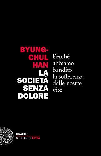 La società senza dolore. Perché abbiamo bandito la sofferenza dalle nostre vite (Einaudi. Stile libero extra)