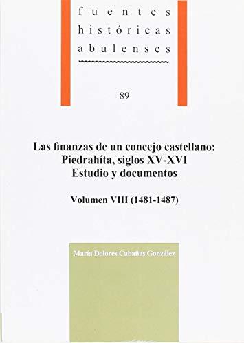 Las finanzas de un concejo castellano:: Piedrahíta, siglos XV-XVI. Estudio y documentos, volumen VIII (1481-1487) (Fuentes Históricas Abulenses)