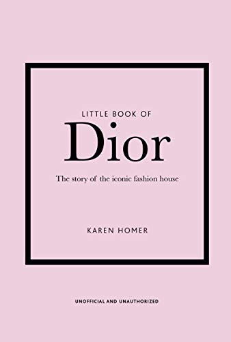 Little Book of Dior: The Story of the Iconic Fashion House