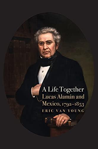 A Life Together: Lucas Alaman and Mexico, 1792-1853 (English Edition)  eBook: Van Young, Eric: Amazon.com.mx: Tienda Kindle