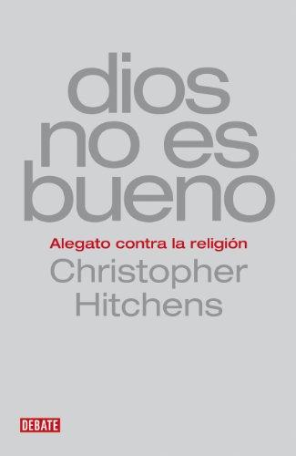 Dios no es bueno: Alegato contra la religión
