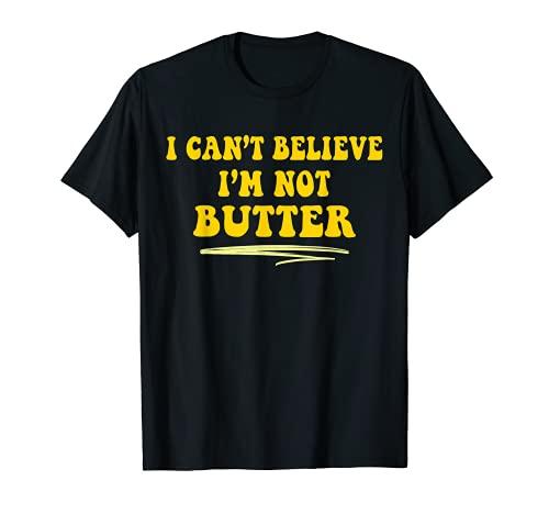 No puedo creer que no soy mantequilla Tendencia Funny Fall Memes Camiseta