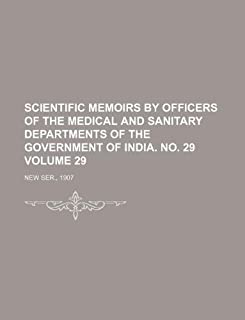 Scientific Memoirs by Officers of the Medical and Sanitary Departments of the Government of India. No. 29 Volume 29; New S...